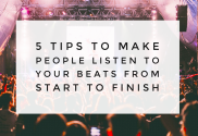 5 Tips To Make People Listen To Your Beats From Start To Finish - SuperHeroSamples
