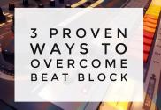 3 Proven Ways To Overcome Beat Block - SuperHeroSamples.com
