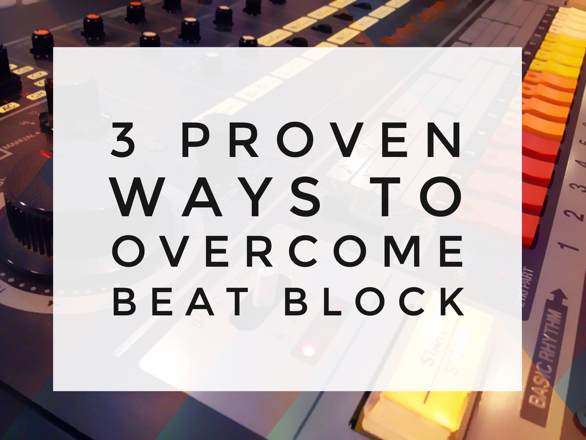 3 Proven Ways To Overcome Beat Block - SuperHeroSamples.com