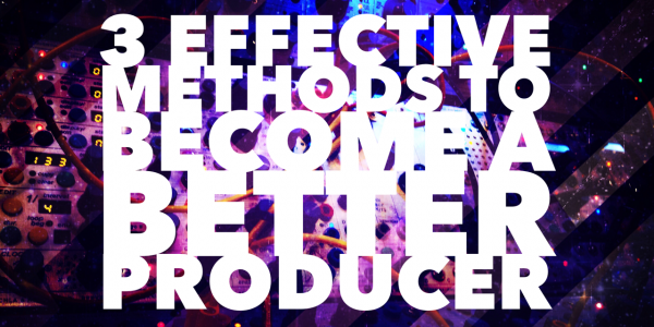 3-effective-ways-to-become-a-better-producer