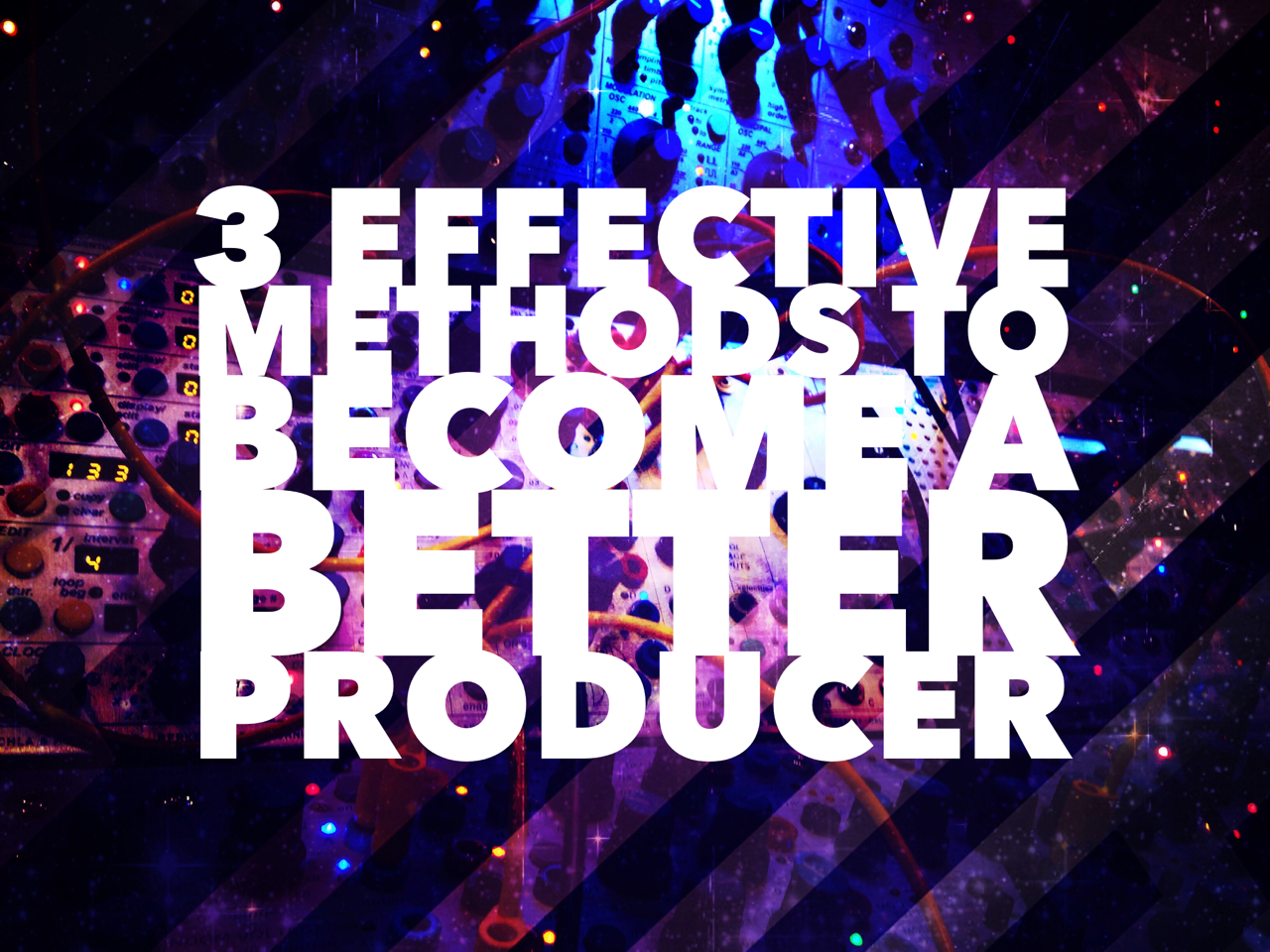 3 Effective Methods To Become A Better Producer