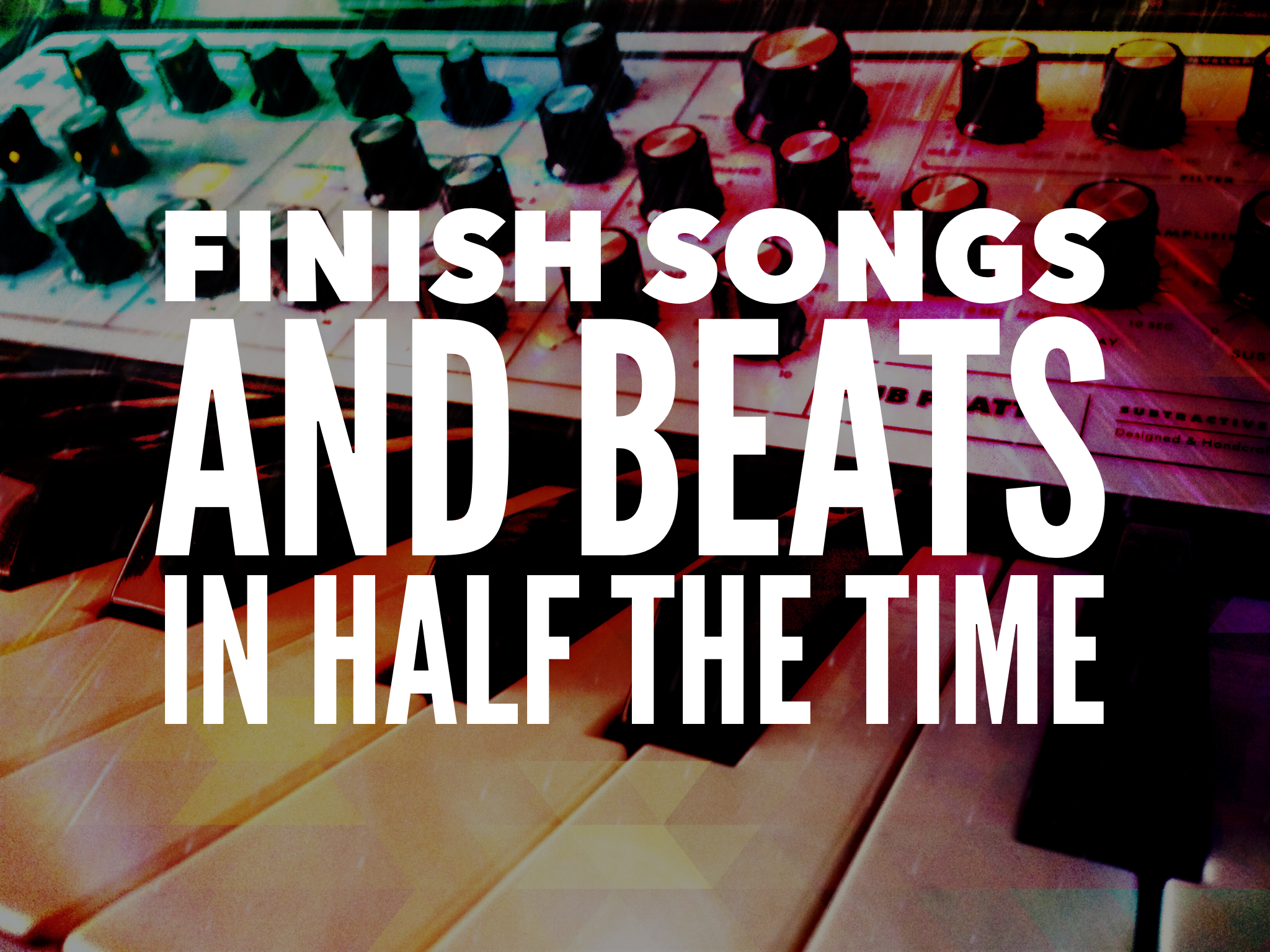 How To Finish A Song Or Beat In Half The Time