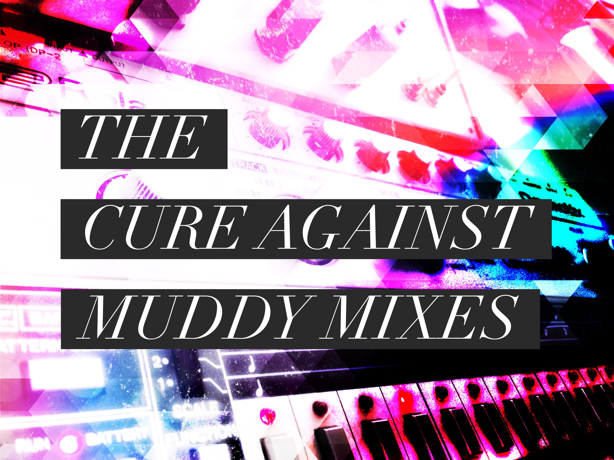 The Cure Against Muddy Mixes